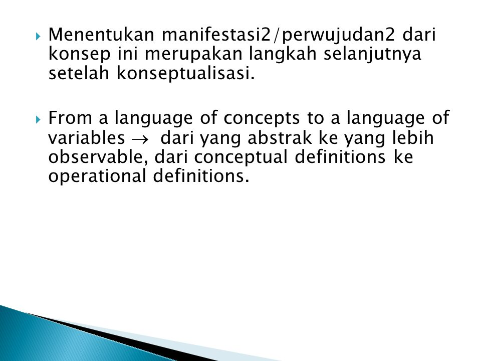  Menentukan manifestasi2/perwujudan2 dari konsep ini merupakan langkah selanjutnya setelah konseptualisasi.  From a language of concepts to a langua