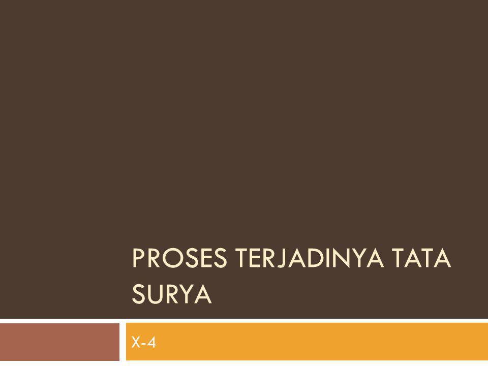 PROSES TERJADINYA TATA SURYA X-4