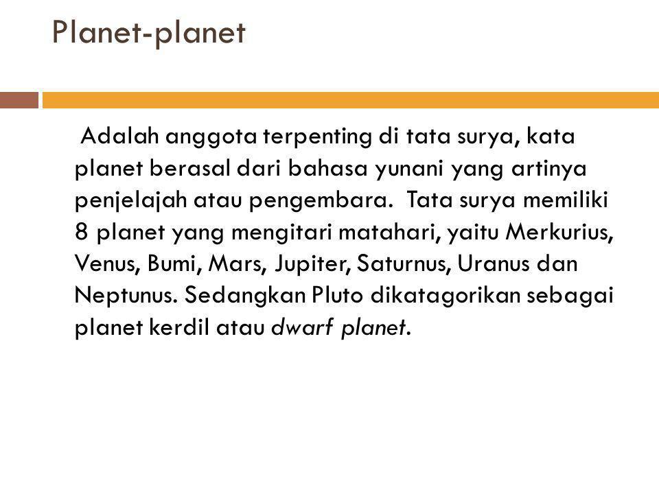 Hukum-hukum tentang planet  Kepler (1571-1630)  Seorang ahli astronomi Jerman mengemukakan 3 hukum tentang planet.