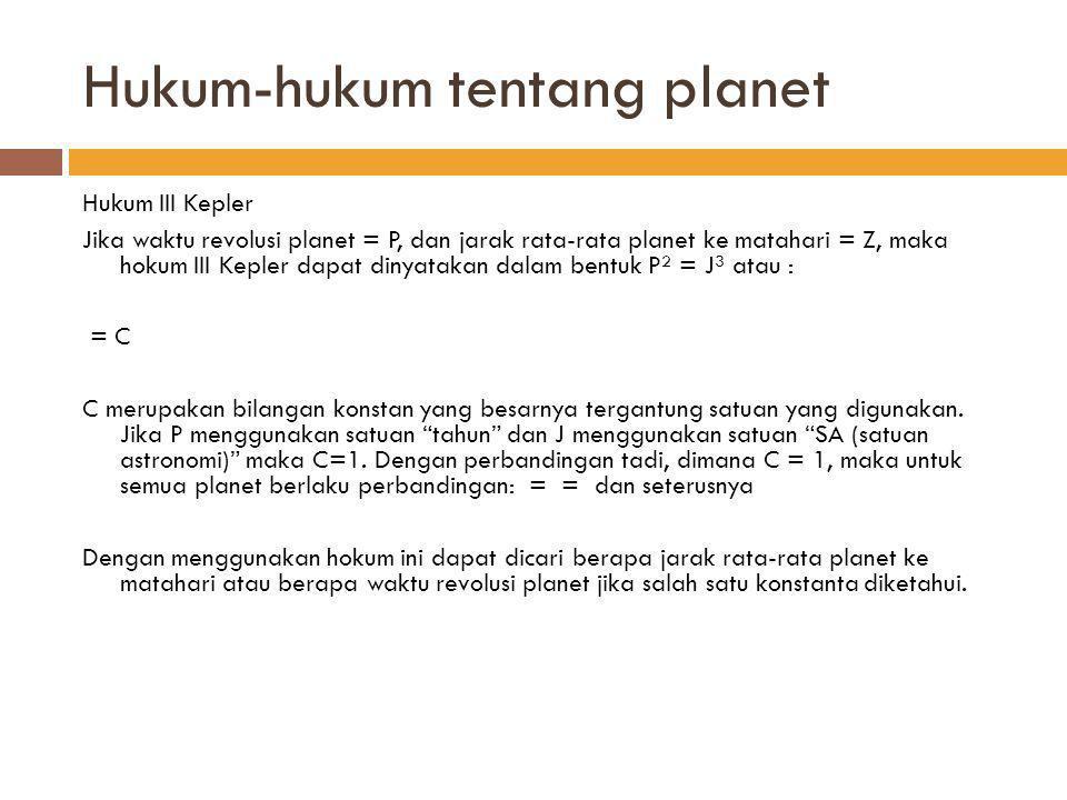 Hukum-hukum tentang planet  Hukum Titius-Bode  Hukum ini memudahkan mengingat jarak antar planet-planet ke matahari.