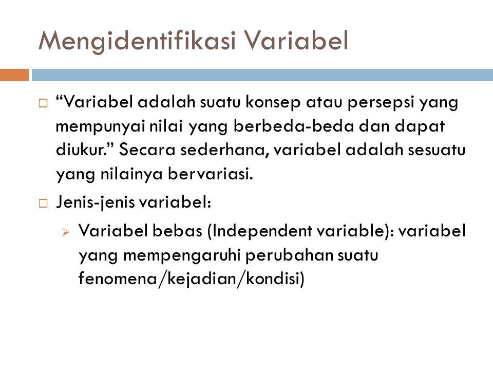 """Mengidentifikasi Variabel  """"Variabel adalah suatu konsep atau persepsi yang mempunyai nilai yang berbeda-beda dan dapat diukur."""" Secara sederhana, va"""