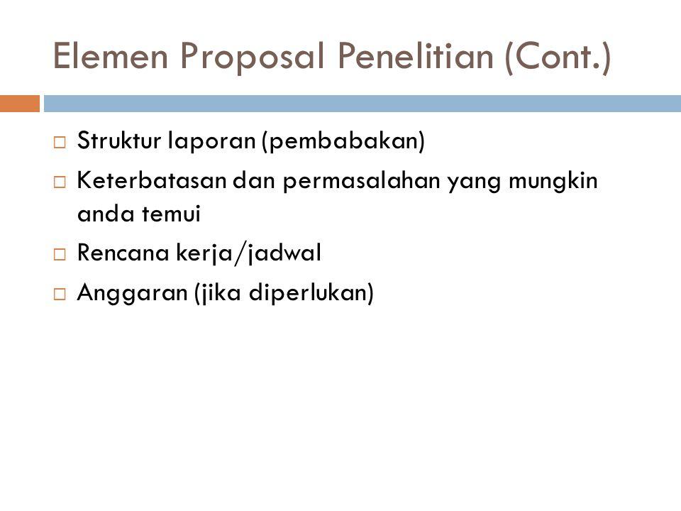 Elemen Proposal Penelitian (Cont.)  Struktur laporan (pembabakan)  Keterbatasan dan permasalahan yang mungkin anda temui  Rencana kerja/jadwal  An