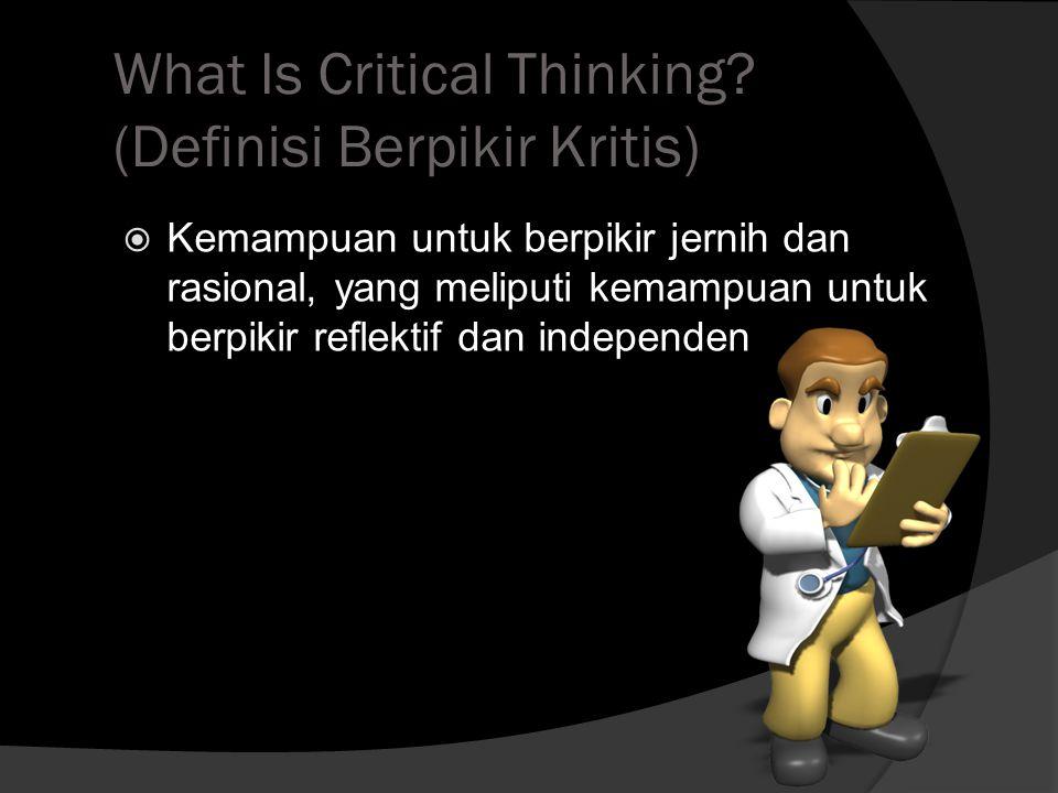 Definisi Berpikir Kritis  Kemampuan untuk menganalisis fakta, mencetuskan dan menata gagasan, mempertahankan pendapat, membuat perbandingan, menarik kesimpulan, mengevaluasi argumen dan memecahkan masalah (Chance,1986)