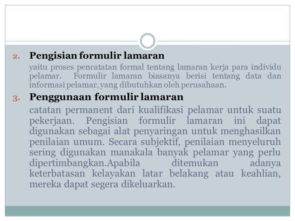 2. Pengisian formulir lamaran yaitu proses pencatatan formal tentang lamaran kerja para individu pelamar. Formulir lamaran biasanya berisi tentang dat