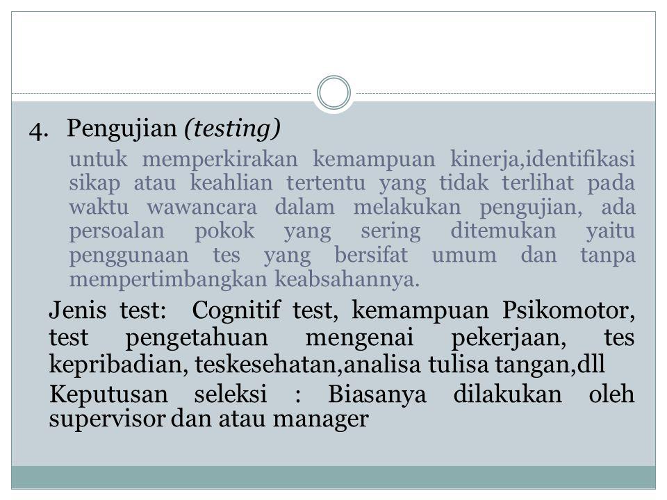 4. Pengujian (testing) untuk memperkirakan kemampuan kinerja,identifikasi sikap atau keahlian tertentu yang tidak terlihat pada waktu wawancara dalam