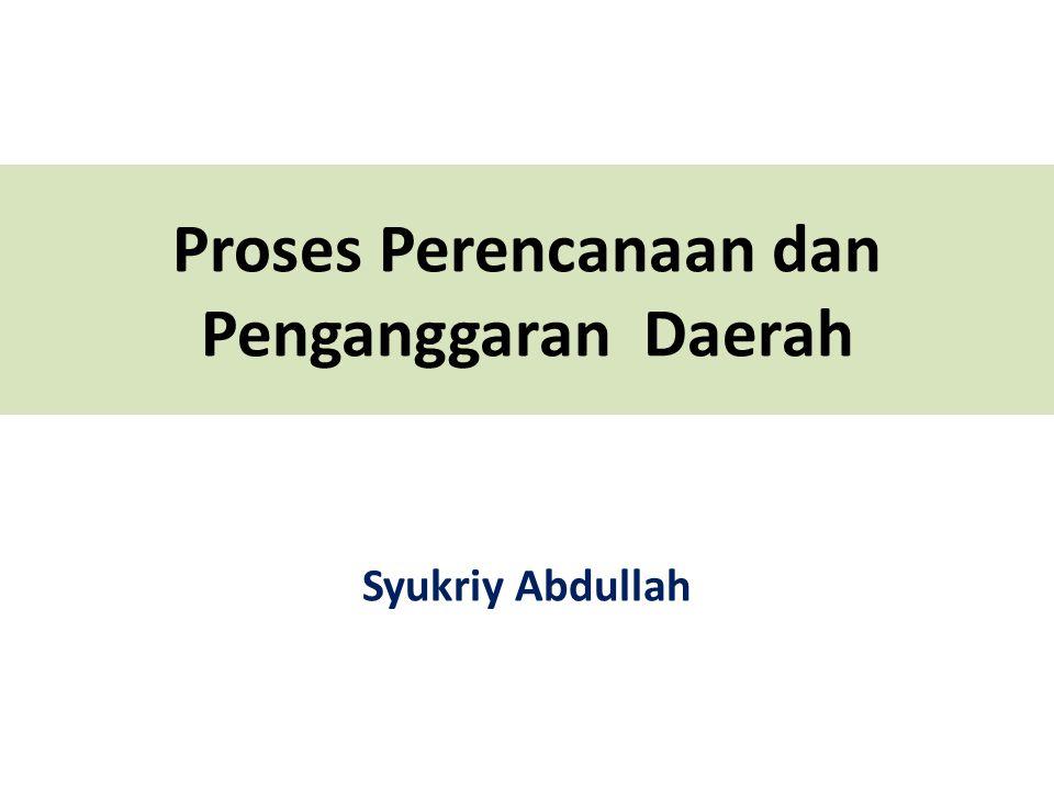 Proses Perencanaan dan Penganggaran Daerah Syukriy Abdullah