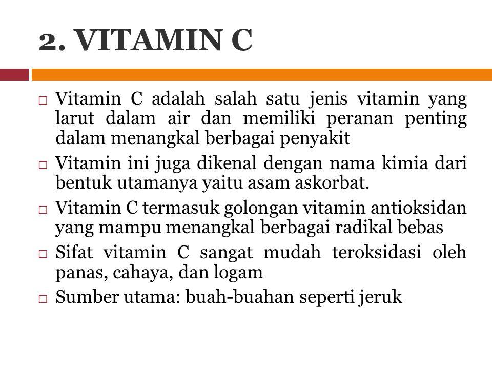 2. VITAMIN C  Vitamin C adalah salah satu jenis vitamin yang larut dalam air dan memiliki peranan penting dalam menangkal berbagai penyakit  Vitamin