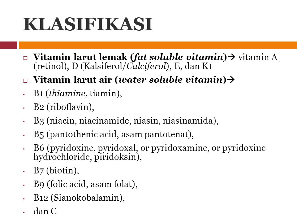 KLASIFIKASI  Vitamin larut lemak (fat soluble vitamin)  vitamin A (retinol), D (Kalsiferol/Calciferol), E, dan K1  Vitamin larut air (water soluble
