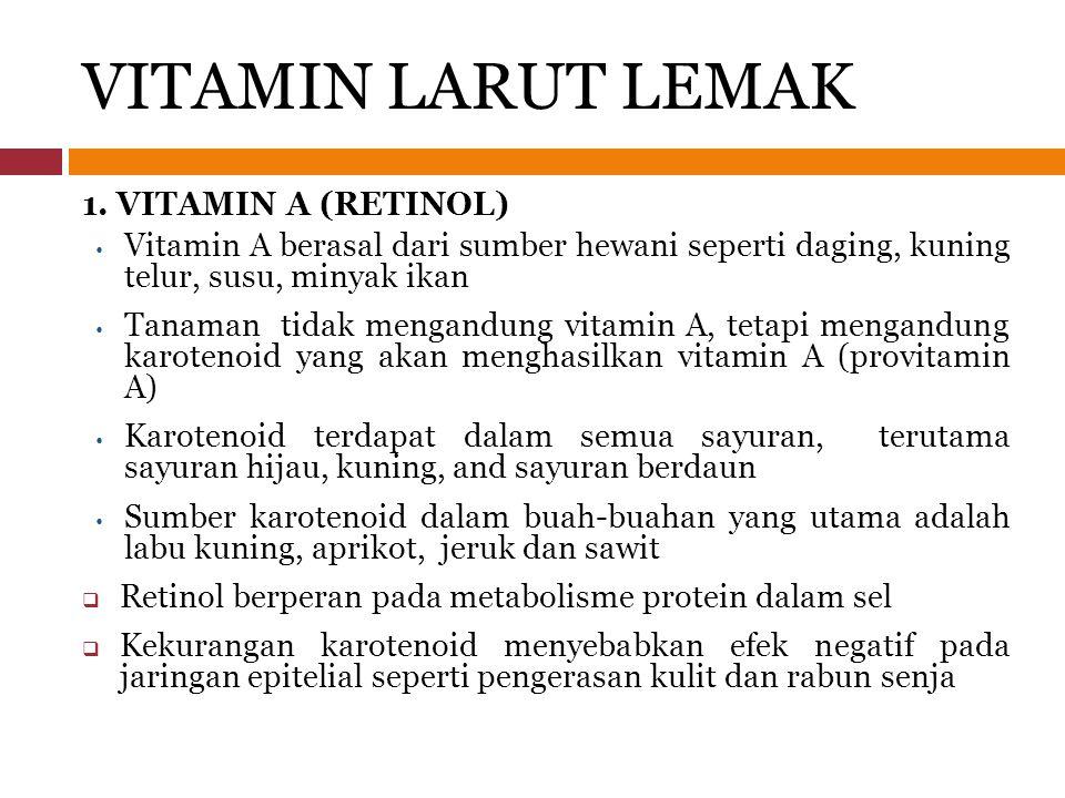VITAMIN LARUT LEMAK 1. VITAMIN A (RETINOL) Vitamin A berasal dari sumber hewani seperti daging, kuning telur, susu, minyak ikan Tanaman tidak mengandu