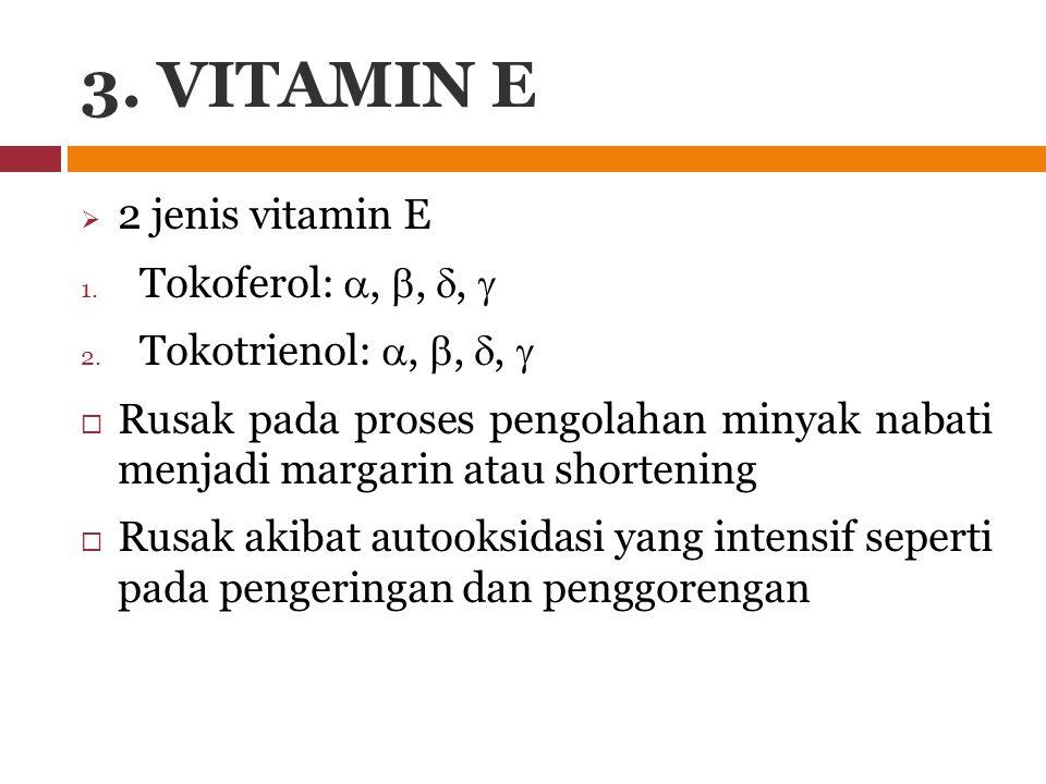3. VITAMIN E  2 jenis vitamin E 1. Tokoferol: , , ,  2. Tokotrienol: , , ,   Rusak pada proses pengolahan minyak nabati menjadi margarin ata