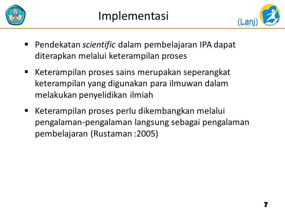 Implementasi  Pendekatan scientific dalam pembelajaran IPA dapat diterapkan melalui keterampilan proses  Keterampilan proses sains merupakan seperan