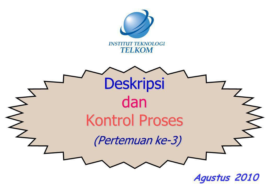 Deskripsi dan Kontrol Proses (Pertemuan ke-3) Agustus 2010