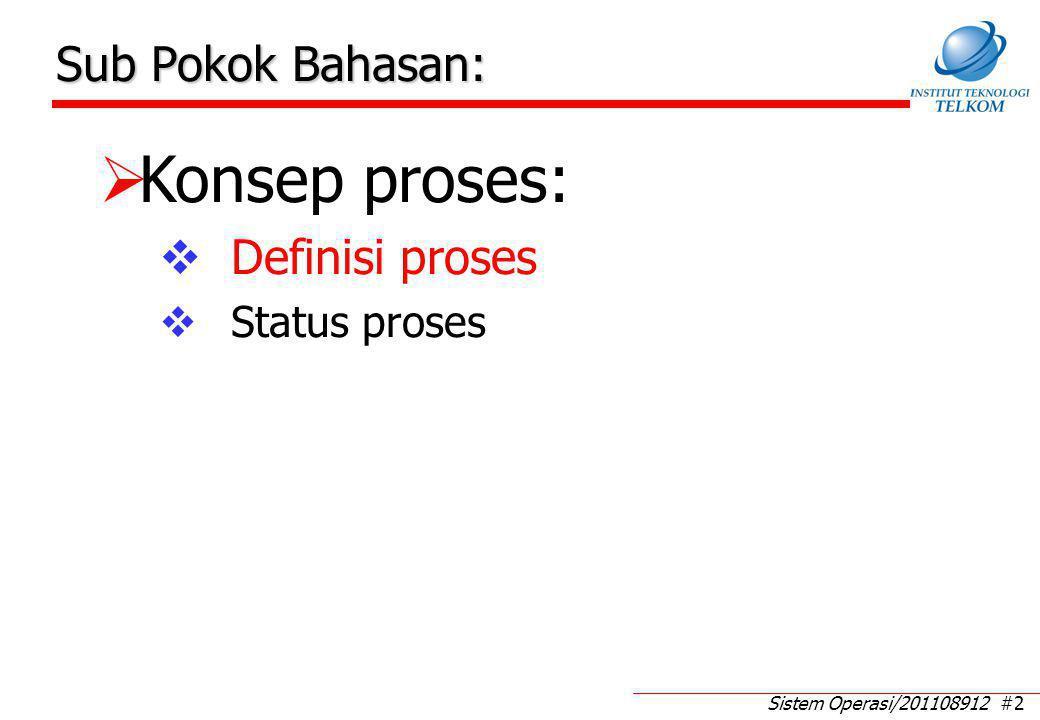 Sistem Operasi/201108912 #2 Sub Pokok Bahasan: KKonsep proses: DDefinisi proses SStatus proses
