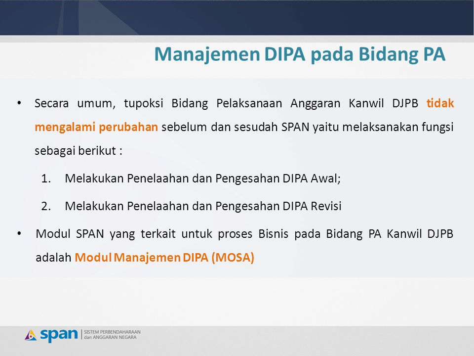 Secara umum, tupoksi Bidang Pelaksanaan Anggaran Kanwil DJPB tidak mengalami perubahan sebelum dan sesudah SPAN yaitu melaksanakan fungsi sebagai beri
