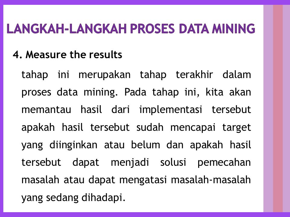 4. Measure the results tahap ini merupakan tahap terakhir dalam proses data mining.