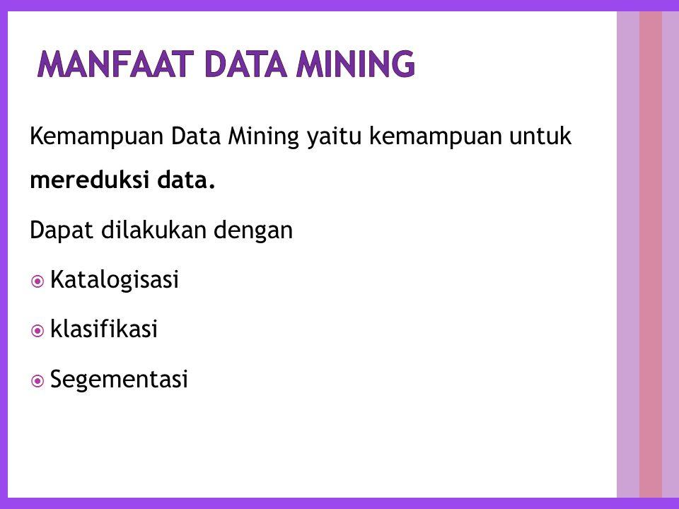 Kemampuan Data Mining yaitu kemampuan untuk mereduksi data.