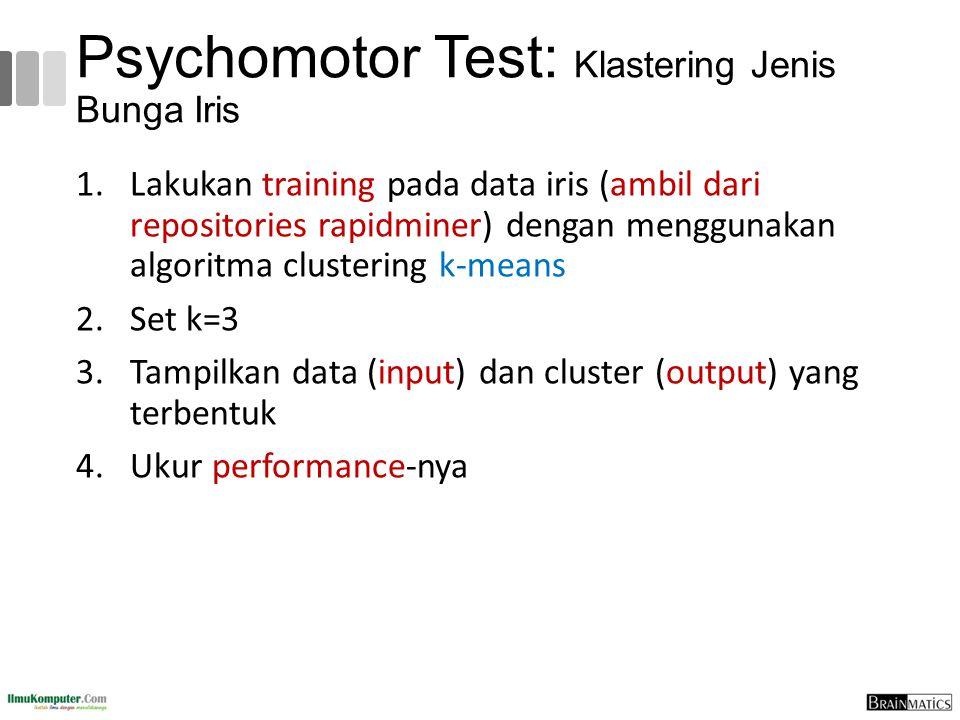 Psychomotor Test: Klastering Jenis Bunga Iris 1.Lakukan training pada data iris (ambil dari repositories rapidminer) dengan menggunakan algoritma clus