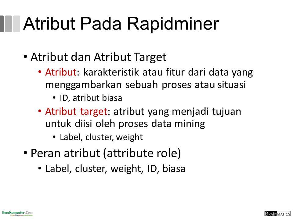 Atribut Pada Rapidminer Atribut dan Atribut Target Atribut: karakteristik atau fitur dari data yang menggambarkan sebuah proses atau situasi ID, atrib