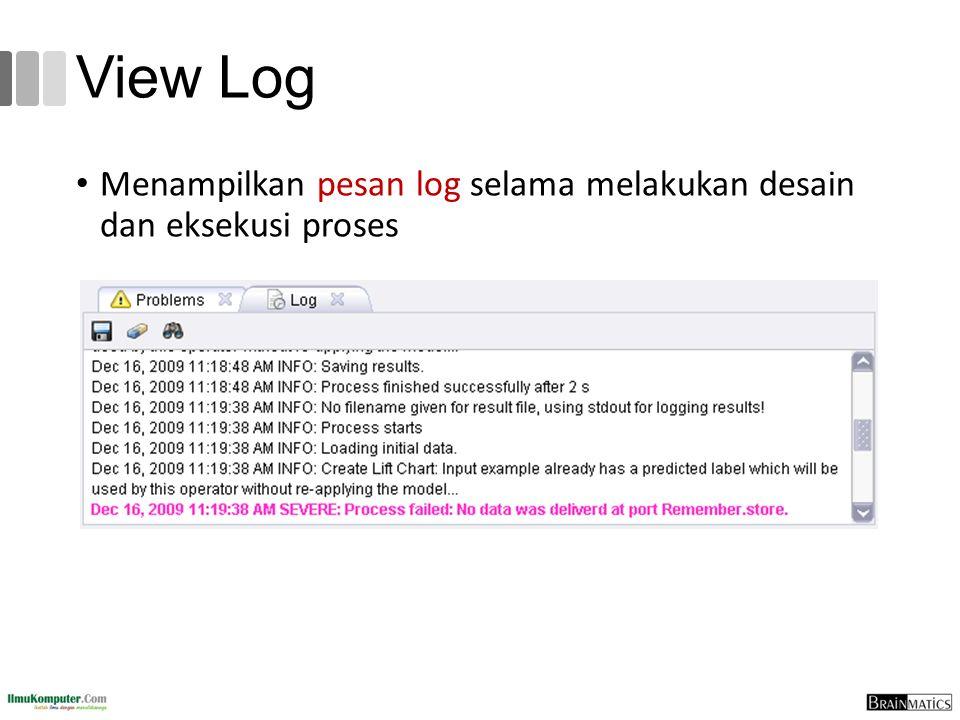View Log Menampilkan pesan log selama melakukan desain dan eksekusi proses
