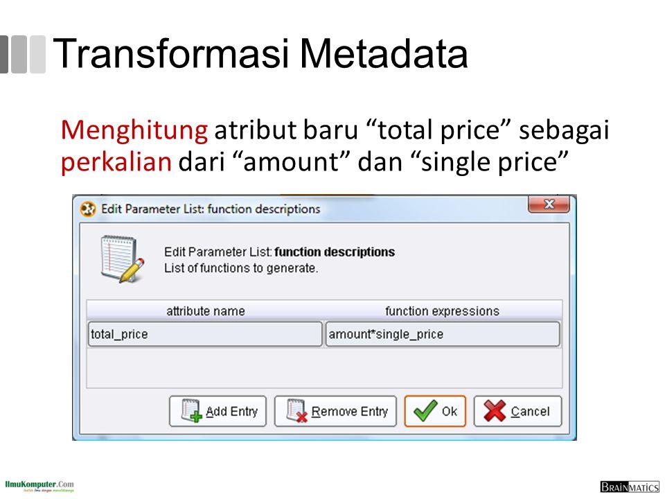 """Transformasi Metadata Menghitung atribut baru """"total price"""" sebagai perkalian dari """"amount"""" dan """"single price"""""""