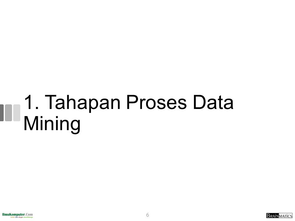 1. Tahapan Proses Data Mining 6