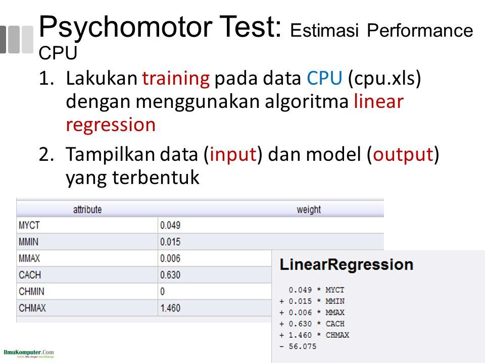 Psychomotor Test: Estimasi Performance CPU 1.Lakukan training pada data CPU (cpu.xls) dengan menggunakan algoritma linear regression 2.Tampilkan data