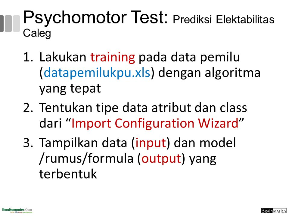 Psychomotor Test: Prediksi Elektabilitas Caleg 1.Lakukan training pada data pemilu (datapemilukpu.xls) dengan algoritma yang tepat 2.Tentukan tipe dat