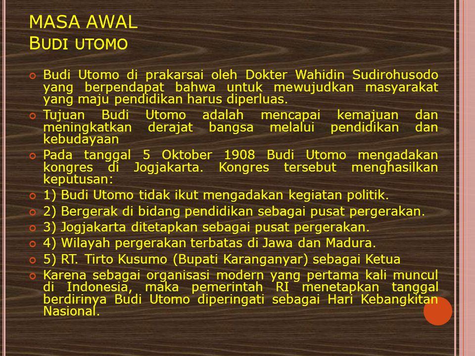 MASA AWAL B UDI UTOMO Budi Utomo di prakarsai oleh Dokter Wahidin Sudirohusodo yang berpendapat bahwa untuk mewujudkan masyarakat yang maju pendidikan