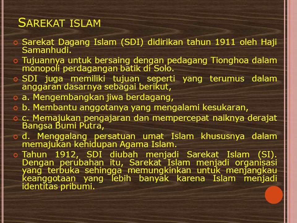 S AREKAT ISLAM Sarekat Dagang Islam (SDI) didirikan tahun 1911 oleh Haji Samanhudi. Tujuannya untuk bersaing dengan pedagang Tionghoa dalam monopoli p