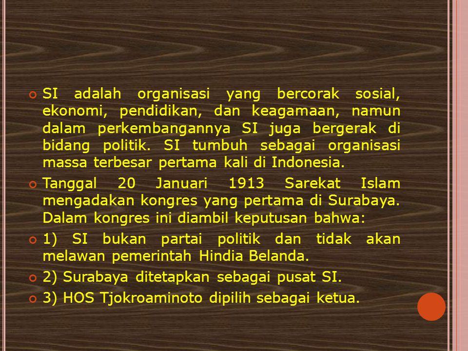 SI adalah organisasi yang bercorak sosial, ekonomi, pendidikan, dan keagamaan, namun dalam perkembangannya SI juga bergerak di bidang politik. SI tumb