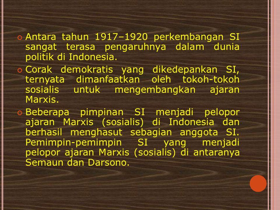 Antara tahun 1917–1920 perkembangan SI sangat terasa pengaruhnya dalam dunia politik di Indonesia. Corak demokratis yang dikedepankan SI, ternyata dim