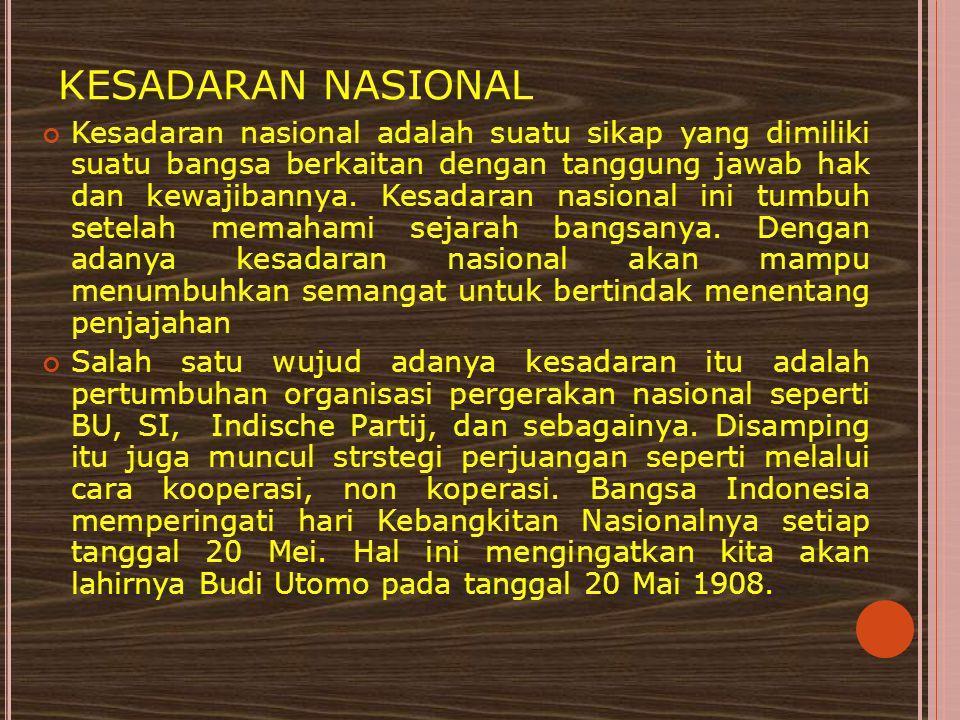 KESADARAN NASIONAL Kesadaran nasional adalah suatu sikap yang dimiliki suatu bangsa berkaitan dengan tanggung jawab hak dan kewajibannya. Kesadaran na