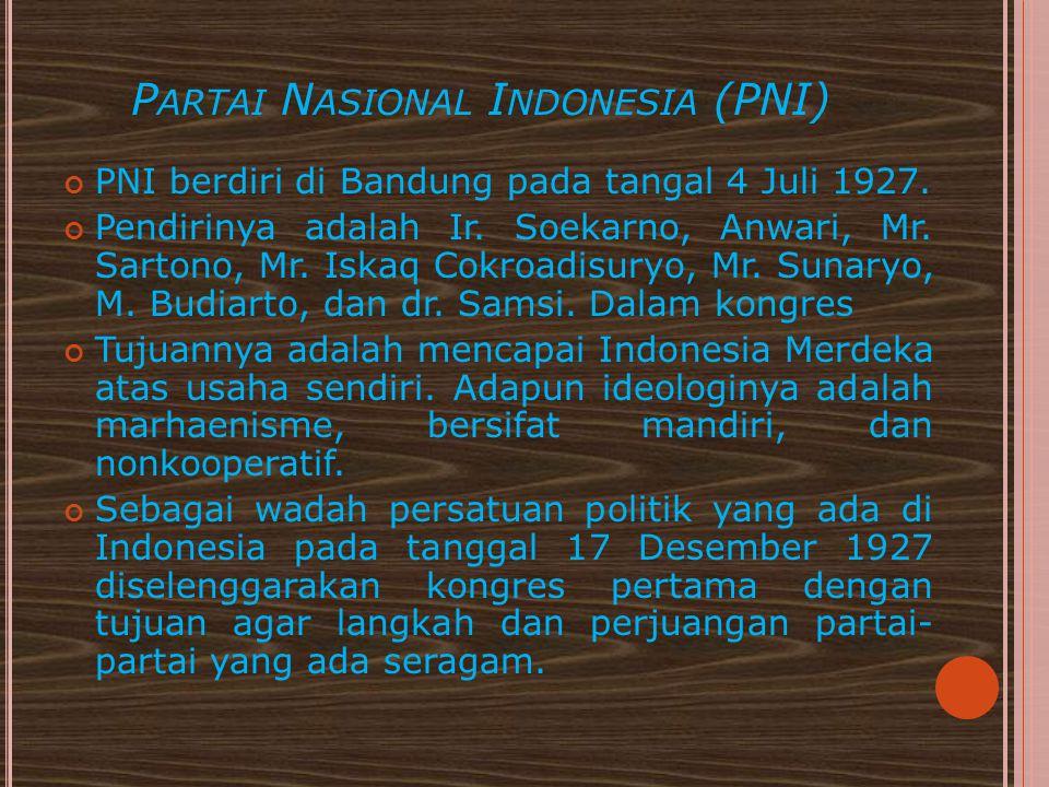 P ARTAI N ASIONAL I NDONESIA (PNI) PNI berdiri di Bandung pada tangal 4 Juli 1927. Pendirinya adalah Ir. Soekarno, Anwari, Mr. Sartono, Mr. Iskaq Cokr