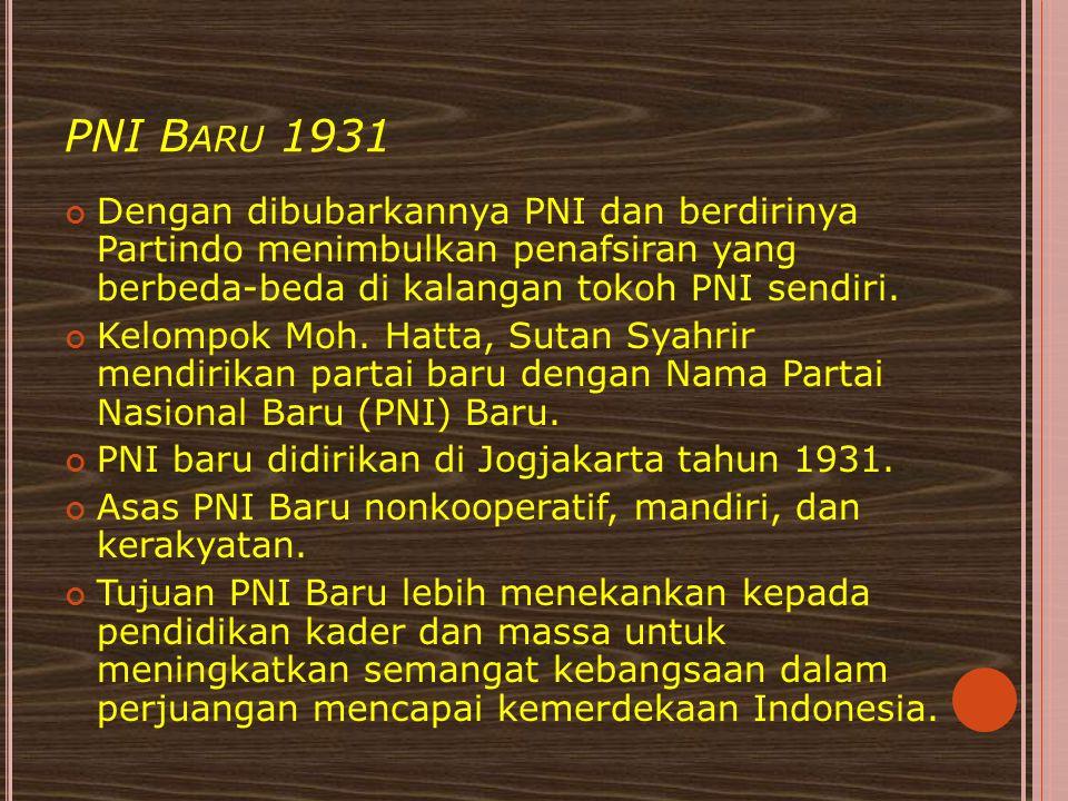 PNI B ARU 1931 Dengan dibubarkannya PNI dan berdirinya Partindo menimbulkan penafsiran yang berbeda-beda di kalangan tokoh PNI sendiri. Kelompok Moh.