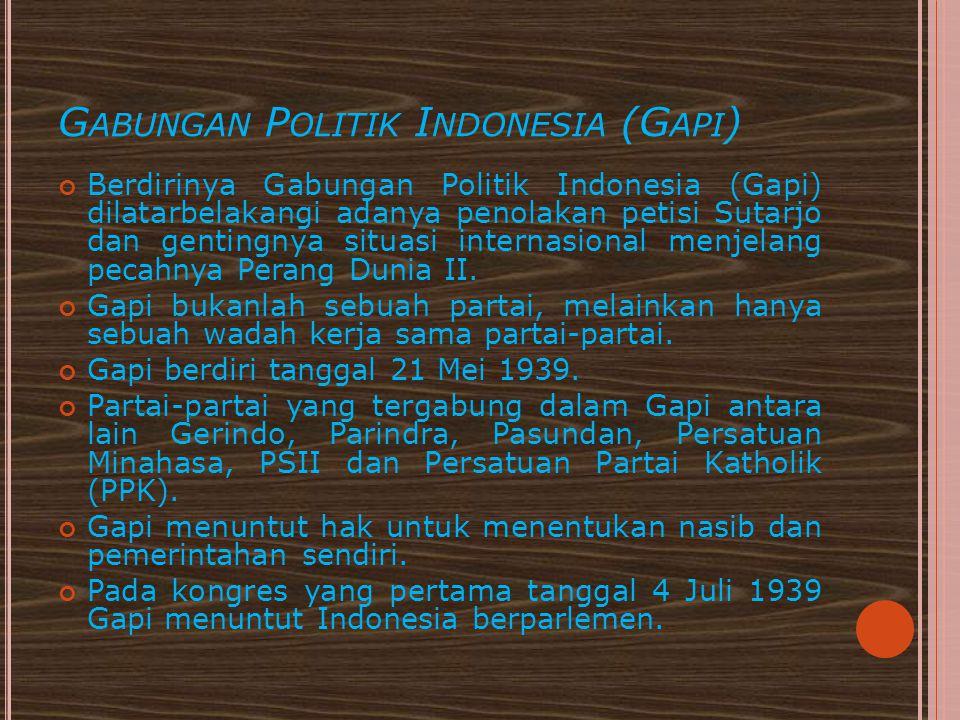 G ABUNGAN P OLITIK I NDONESIA (G API ) Berdirinya Gabungan Politik Indonesia (Gapi) dilatarbelakangi adanya penolakan petisi Sutarjo dan gentingnya si