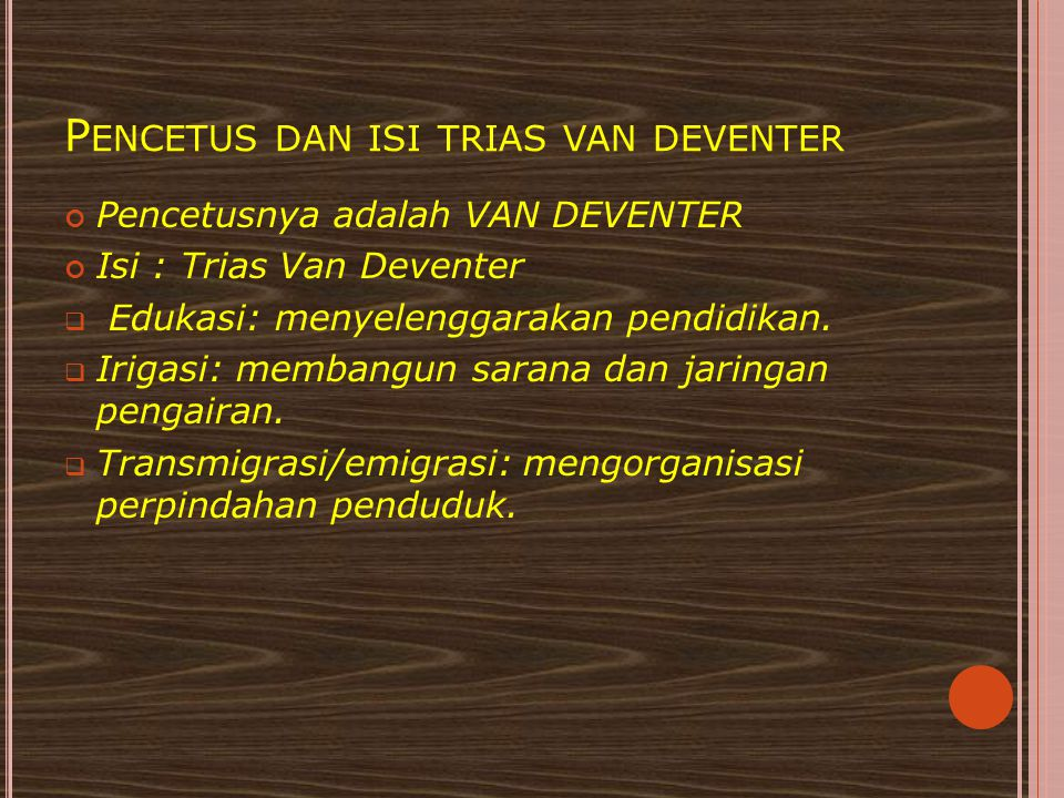 P ENCETUS DAN ISI TRIAS VAN DEVENTER Pencetusnya adalah VAN DEVENTER Isi : Trias Van Deventer  Edukasi: menyelenggarakan pendidikan.  Irigasi: memba