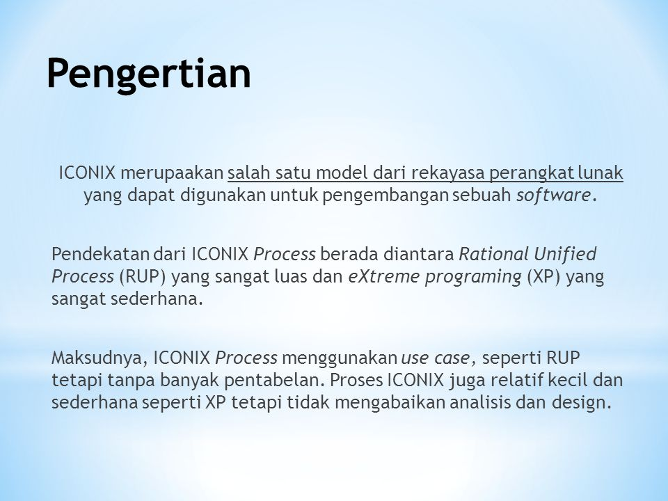 Proses ICONIX membuat penggunaan UML menjadi efisien karena tetap terfokus pada requirement.