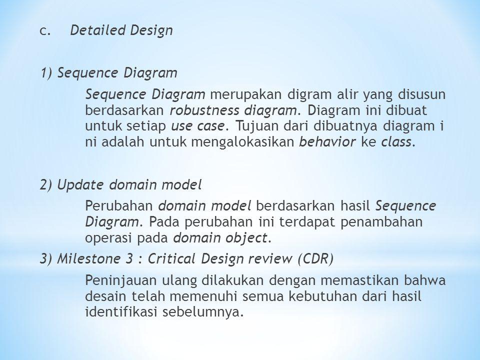 c. Detailed Design 1) Sequence Diagram Sequence Diagram merupakan digram alir yang disusun berdasarkan robustness diagram. Diagram ini dibuat untuk se