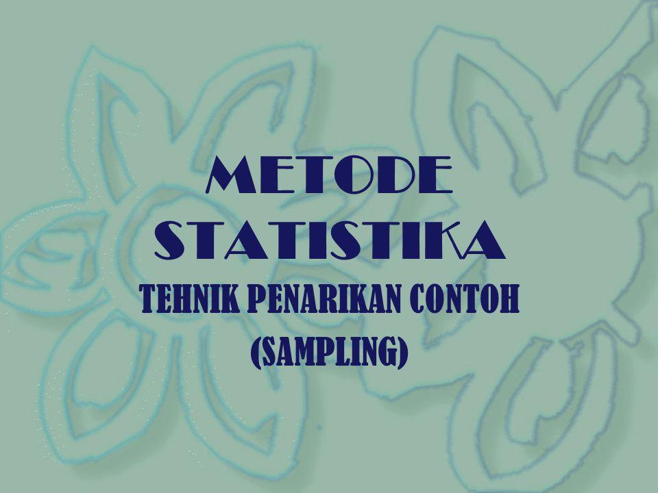 METODE STATISTIKA TEHNIK PENARIKAN CONTOH (SAMPLING)