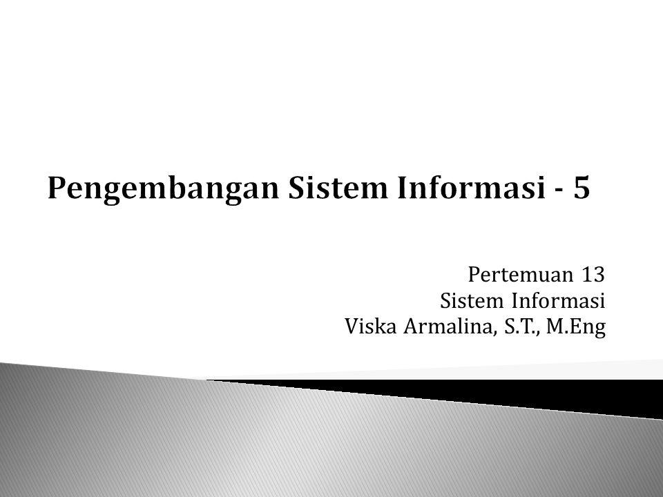 Pertemuan 13 Sistem Informasi Viska Armalina, S.T., M.Eng