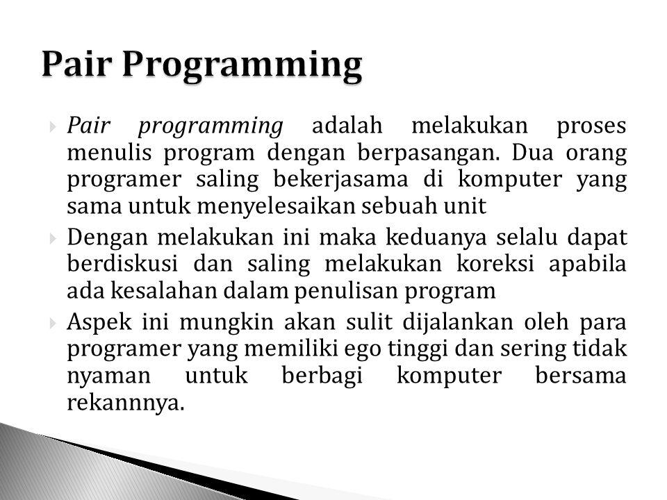  Pair programming adalah melakukan proses menulis program dengan berpasangan.