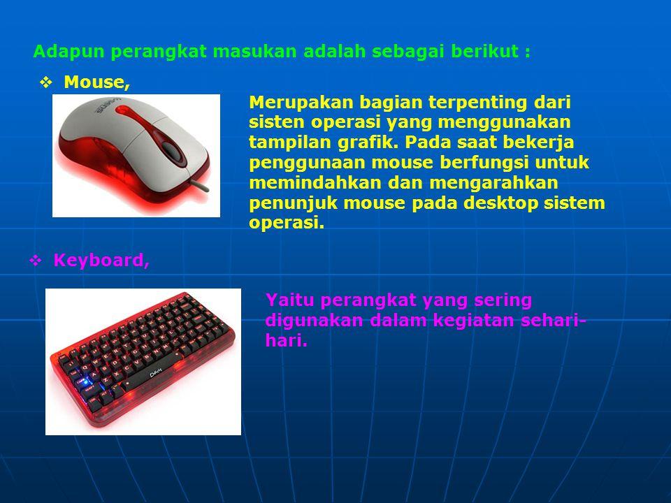 Adapun perangkat masukan adalah sebagai berikut :  Mouse, Merupakan bagian terpenting dari sisten operasi yang menggunakan tampilan grafik.