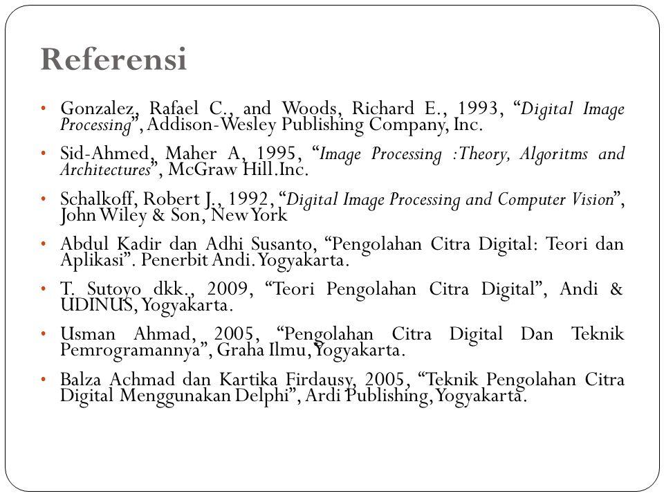 "Referensi Gonzalez, Rafael C., and Woods, Richard E., 1993, ""Digital Image Processing"", Addison-Wesley Publishing Company, Inc. Sid-Ahmed, Maher A, 19"