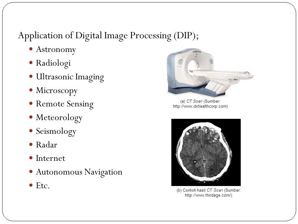 Application of Digital Image Processing (DIP); Astronomy Radiologi Ultrasonic Imaging Microscopy Remote Sensing Meteorology Seismology Radar Internet