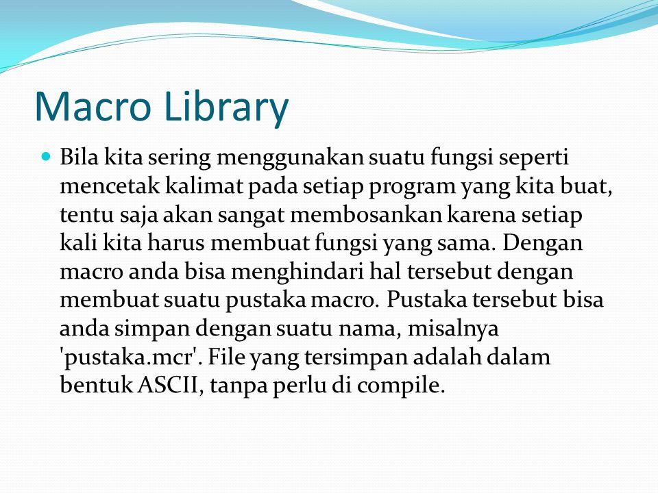 Macro Library Bila kita sering menggunakan suatu fungsi seperti mencetak kalimat pada setiap program yang kita buat, tentu saja akan sangat membosankan karena setiap kali kita harus membuat fungsi yang sama.