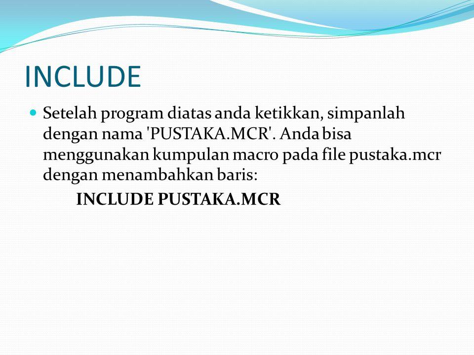 INCLUDE Setelah program diatas anda ketikkan, simpanlah dengan nama PUSTAKA.MCR .