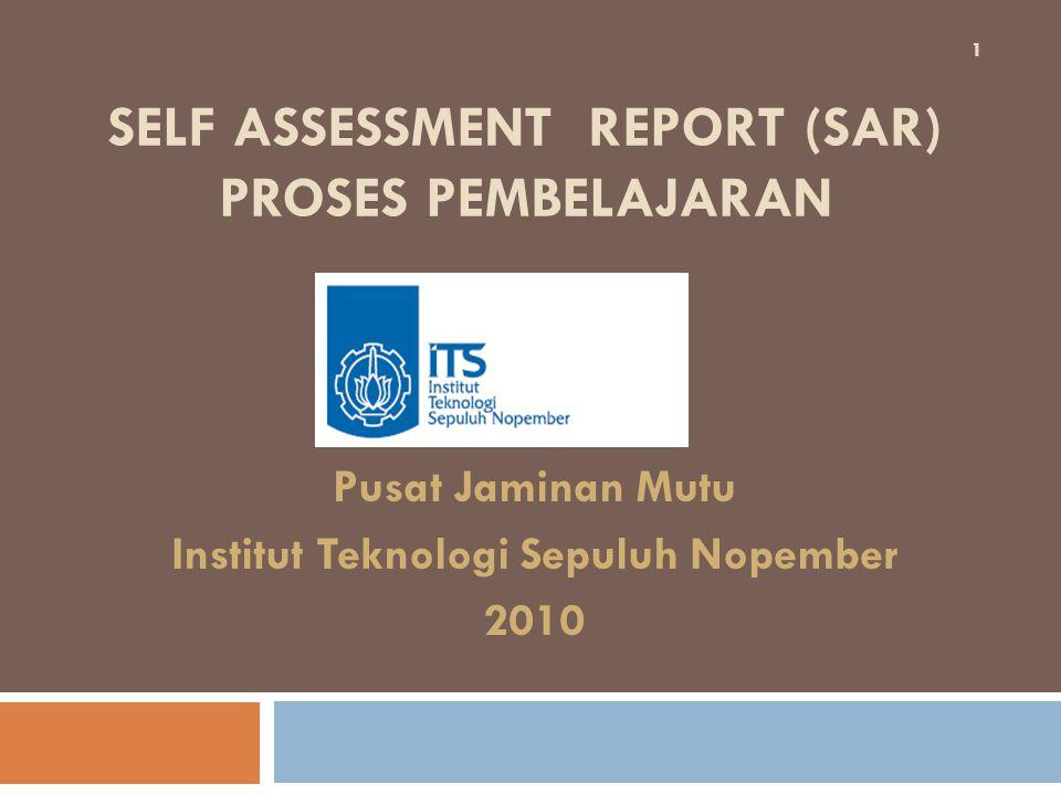 SELF ASSESSMENT REPORT (SAR) PROSES PEMBELAJARAN Pusat Jaminan Mutu Institut Teknologi Sepuluh Nopember 2010 1