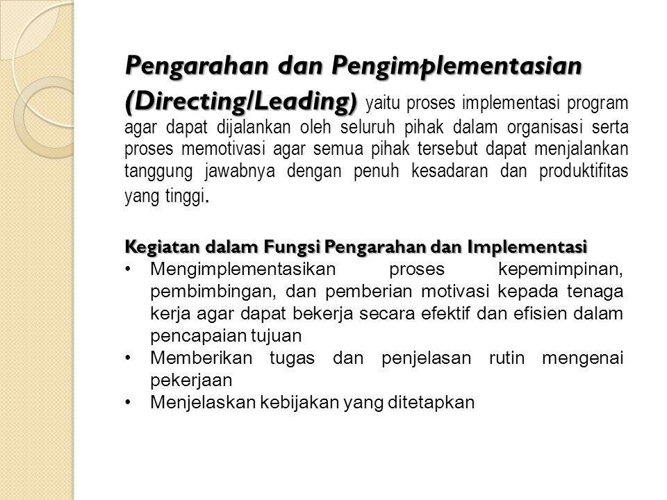 Pengarahan dan Pengimplementasian (Directing/Leading ) (Directing/Leading ) yaitu proses implementasi program agar dapat dijalankan oleh seluruh pihak dalam organisasi serta proses memotivasi agar semua pihak tersebut dapat menjalankan tanggung jawabnya dengan penuh kesadaran dan produktifitas yang tinggi.