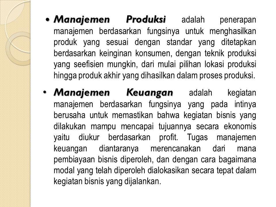 Manajemen Produksi Manajemen Produksi adalah penerapan manajemen berdasarkan fungsinya untuk menghasilkan produk yang sesuai dengan standar yang ditet