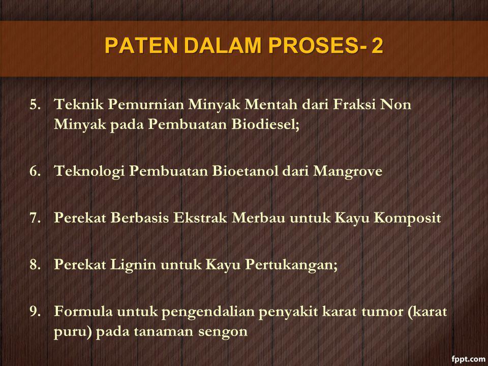 PATEN DALAM PROSES- 2 5.Teknik Pemurnian Minyak Mentah dari Fraksi Non Minyak pada Pembuatan Biodiesel; 6.Teknologi Pembuatan Bioetanol dari Mangrove